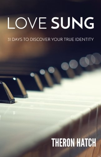 Love Sung: 31 Days to Discover Your True Identity