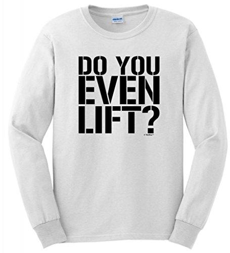 Do You Even Lift? Long Sleeve T-Shirt 4Xl White