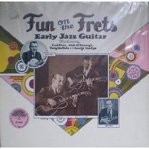 Fun On The Frets (Early Jazz Guitar) by Carl Kress, George Van Eps, Tony Mottola and Dick McDonough