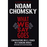 What We Say Goes: Conversations on U.S. Power in a Changing World ~ Noam Chomsky
