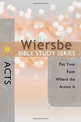 Acts: Put Your Faith Where the Action Is (The Wiersbe Bible Study Series)