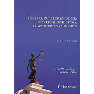 Federal Rules of Evidence: Rules, Legislative History, Commentary and Authority Glen Weissenberger