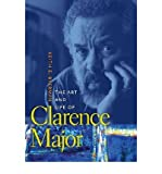 img - for The Art and Life of Clarence Major (Sarh Mills Hodge Fund Publications) (Hardback) - Common book / textbook / text book