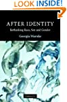 After Identity: Rethinking Race, Sex,...