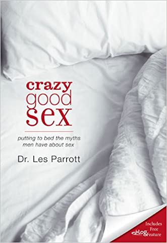 Crazy Good Sex: Putting to Bed the Myths Men Have about Sex written by Les Parrott