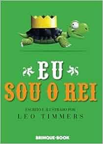 Eu Sou o Rei! (Em Portuguese do Brasil): Leo Timmers: 9788574122892