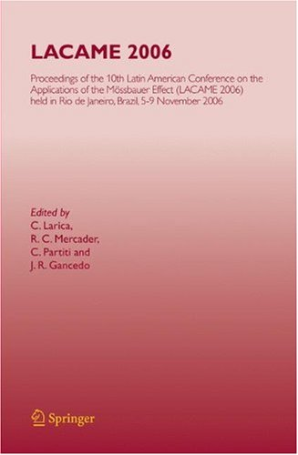 Lacame 2006: Proceedings Of The 10Th Latin American Conference On The Applications Of The Mössbauer Effect, (Lacame 2006) Held In Rio De Janeiro City, Brazil, 5-9 November 2006