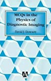 img - for MCQs in the Physics of Diagnostic Imaging (Hodder Arnold Publication) 1st edition by Dowsett, David J. (1998) Paperback book / textbook / text book