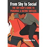 From Shy to Social: The Shy Man's Guide to Personal & Dating Successby Christopher Gray