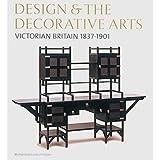 Design and the Decorative Arts: Victorian Britain 1837-1901