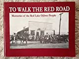 img - for To Walk the Red Road: Memories of the Red Lake Ojibwe People book / textbook / text book