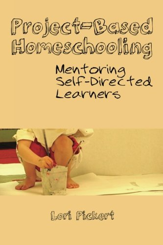 Project-Based Homeschooling: Mentoring Self-Directed Learners PDF