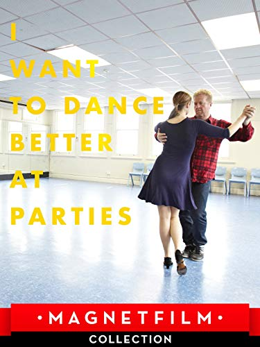 I Want to Dance Better at Parties