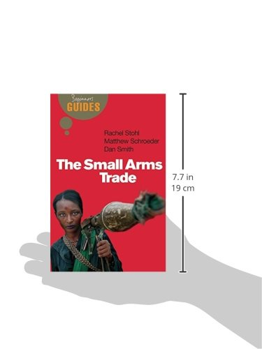 The Small Arms Trade: A Beginner's Guide (Beginner's Guides)