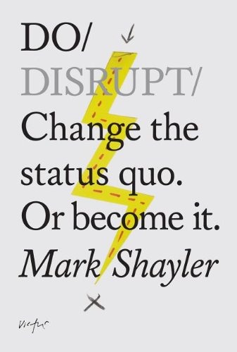 Do Disrupt: Change the status quo. Or become it. (Do Books) PDF
