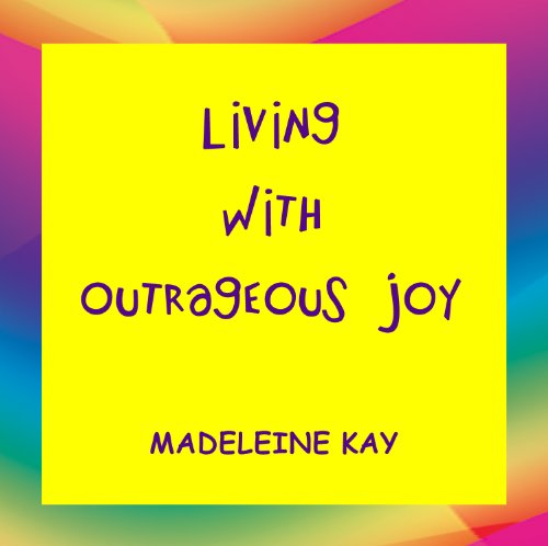 Living with Outrageous Joy