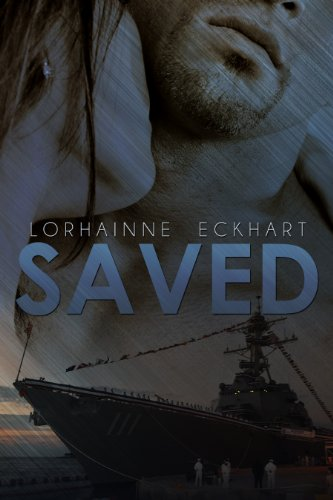 Saved (Book 1 of The Saved Series, A Military Romance) by Lorhainne Eckhart