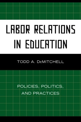 Labor Relations in Education: Policies, Politics, and...