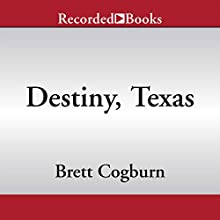 Destiny, Texas (       UNABRIDGED) by Brett Cogburn Narrated by Brian Hutchinson, Lee Aaron Rosen, Richard Ferrone, Kevin Orton