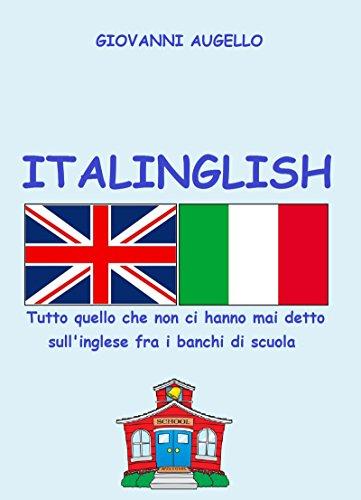 ITALINGLISH Tutto quello che non ci hanno mai detto sull'inglese fra i banchi di scuola PDF