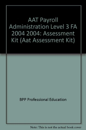 AAT Payroll Administration Level 3 FA 2004 2004: Assessment Kit
