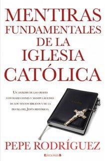 Mentiras fundamentales de la iglesia catolica (Ed. Revisada) (No Ficcion Historia) (Spanish Edition)