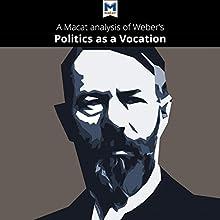 A Macat Analysis of Max Weber's Politics as a Vocation | Livre audio Auteur(s) :  Macat.com Narrateur(s) :  Macat.com