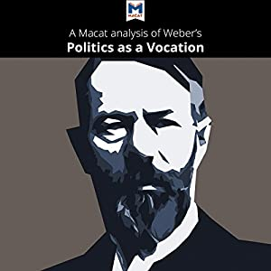 A Macat Analysis of Max Weber's Politics as a Vocation Audiobook