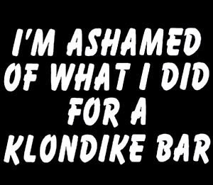 meegyn-im-ashamed-of-what-i-did-for-a-klondike-bar-white-vinyl-car-laptop-window-wall-decal
