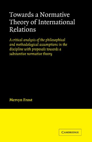 Towards a Normative Theory of International Relations: A Critical Analysis of the Philosophical and Methodological Assum