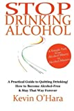 img - for By Kevin O'Hara Stop Drinking Alcohol: A simple path from alcohol misery to alcohol mastery [Paperback] book / textbook / text book