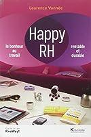 Happy RH : Le bonheur au travail. Rentable et durable