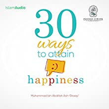 30 Ways to Attain Happiness | Livre audio Auteur(s) : Muhammad bin Abdillah Ash-Shaayi' Narrateur(s) : Kris Keppeler