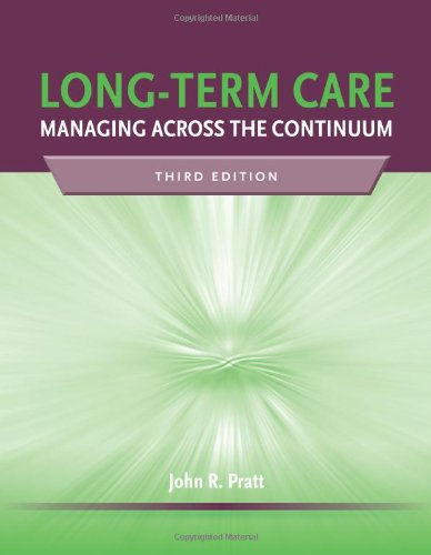 Long-Term Care: Managing Across the Continuum, 3rd Edition