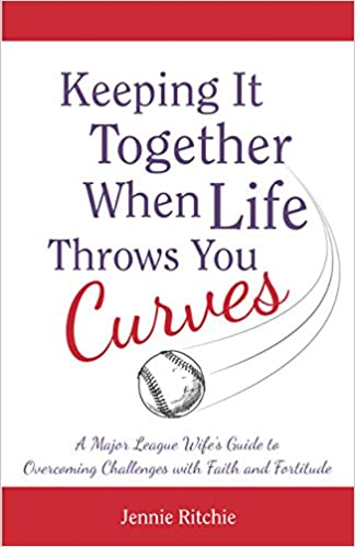 Keeping It Together When Life Throws You Curves: A Major League Wife's Guide to Overcoming Challenges with Faith and Fortitude