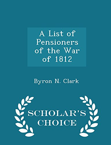 A List of Pensioners of the War of 1812 - Scholar's Choice Edition