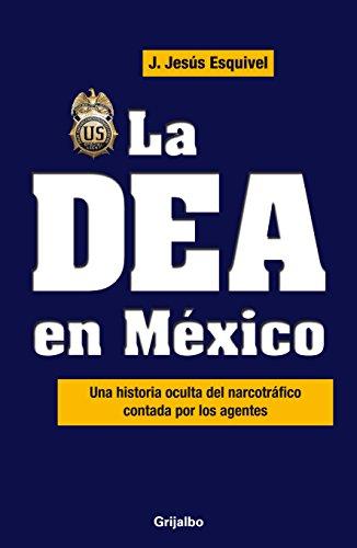 La DEA en Mexico: Una Historia Oculta del Narcotrafico Contada Por los Agentes