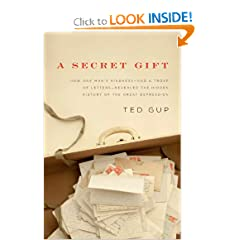 A Secret Gift: How One Man's Kindness--and a Trove of Letters--Revealed the Hidden History of the Great... by Ted Gup