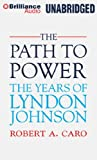 img - for By Robert A. Caro The Path to Power (The Years of Lyndon Johnson) (Unabridged) [Audio CD] book / textbook / text book
