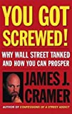 img - for [(You Got Screwed!: Why Wall Street Tanked and How You Can Prosper )] [Author: James J Cramer] [Nov-2002] book / textbook / text book