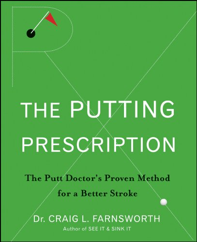 The Putting Prescription: The Doctor's Proven Method for a Better Stroke