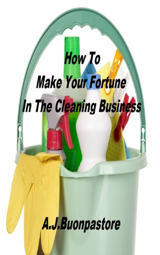 How to Make Your Fortune in The Cleaning Business