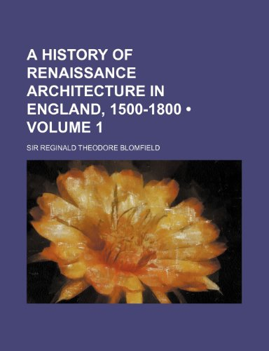 A History of Renaissance Architecture in England, 1500-1800 (Volume 1)