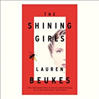 The Shining Girls: A Novel (       UNABRIDGED) by Lauren Beukes Narrated by Khristine Hvam, Peter Ganim, Jay Snyder, Joshua Boone, Dani Cervone, Jenna Hellmuth