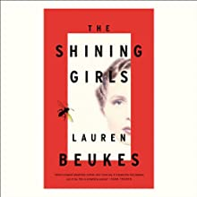 The Shining Girls: A Novel Audiobook by Lauren Beukes Narrated by Khristine Hvam, Peter Ganim, Jay Snyder, Joshua Boone, Dani Cervone, Jenna Hellmuth