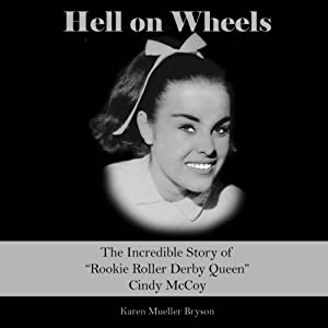 Hell on Wheels: The Incredible Story of Rookie Roller Derby Queen Cindy McCoy | [Karen Mueller Bryson]