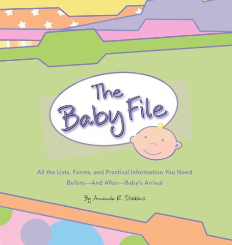 The Baby File: All The Lists, Forms, And Practical Information You Need Before--And After--Baby'S Arrival front-714923