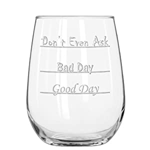 Good Day - Bad Day - Don't Even Ask Stemless Wine Glass by National Etching
