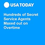 Hundreds of Secret Service Agents Maxed out on Overtime | Kevin Johnson