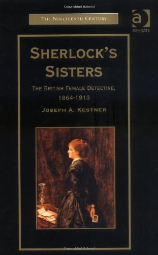 Sherlock's Sisters: The British Female Detective, 1864-1913 (The Nineteenth Century Series)